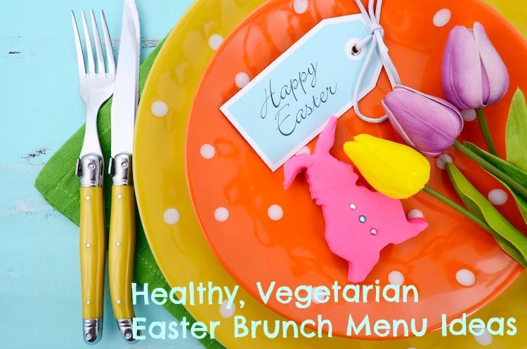 Healthy, Vegetarian Easter Brunch Menu Ideas