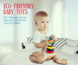Eco-friendly Baby Toys - the Ultimate Guide to Natural, Safe & Fun Toys for Babies